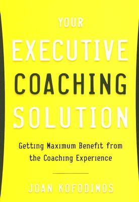 Your Executive Coaching Solution by Joan Kofodimos