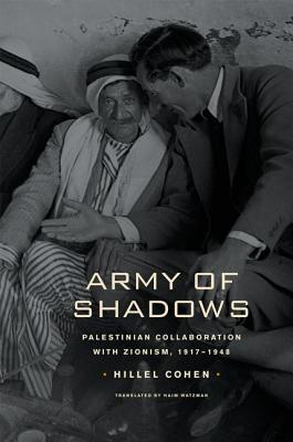 Army of Shadows: Palestinian Collaboration with Zionism, 1917�1948