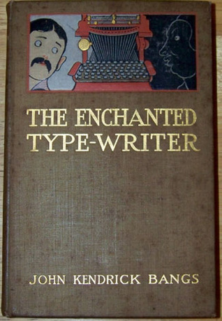 The Enchanted Type-Writer by John Kendrick Bangs