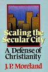 Scaling the Secular City by J.P. Moreland