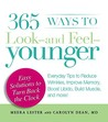365 Ways to Look-And Feel-Younger: Everyday Tips to Reduce Wrinkles, Improve Memory, Boost Libido, Build Muscle, and More!