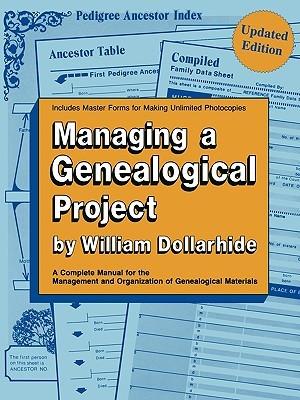 Managing a Genealogical Project. a Complete Manual for the Management and Organization of Genealogical Materials. Updated Edition