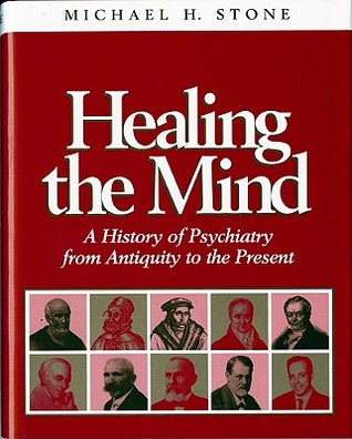 Healing the Mind: A History of Psychiatry from Antiquity to the Present