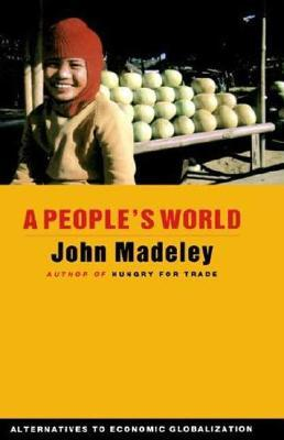 A People's World: Alternatives to Economic Globalization