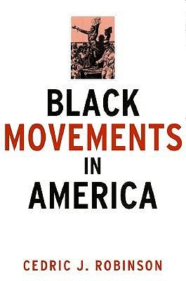 Black Movements in America by Cedric J. Robinson