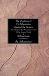 The Orations of St. Athanasius Against the Arians According to the Benedictine Text: With an Account of His Life