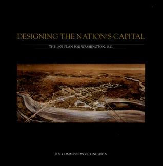 Designing the Nation's Capital by Commission of Fine Arts (U.S.)