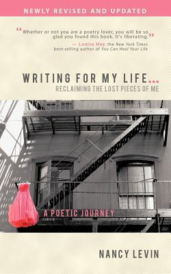 Writing for My Life... Reclaiming the Lost Pieces of Me: A Poetic Journey