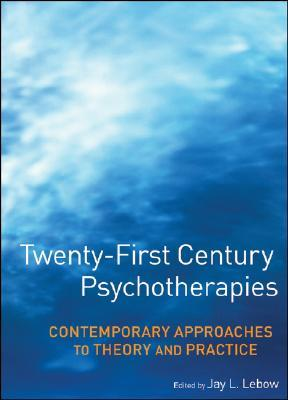 Twenty-First Century Psychotherapies: Contemporary Approaches to Theory and Practice