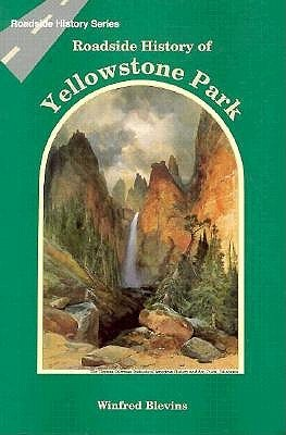 Roadside History of Yellowstone Park (Roadside History Series) (Roadside History Series)