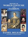 History of World Costume and Fashion by Daniel D. Hill