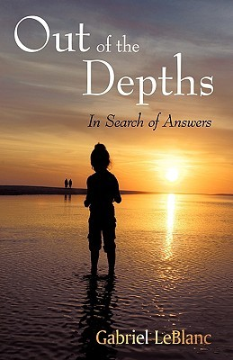 Out of the Depths: In Search for Answers  by  Gabriel LeBlanc