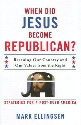 When Did Jesus Become Republican? by Mark Ellingsen
