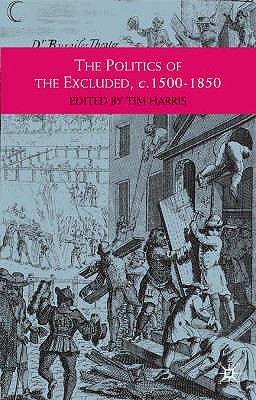 The Politics Of The Excluded, C. 1500 1850