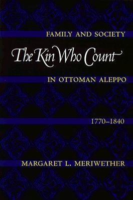 The Kin Who Count: Family and Society in Ottoman Aleppo, 1770-1840