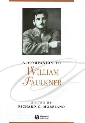 A Companion to William Faulkner by Richard C. Moreland