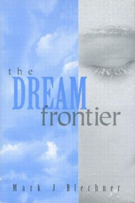 The Dream Frontier by Mark J. Blechner