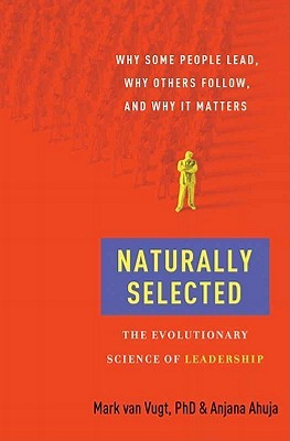 Naturally Selected: Why Some People Lead, Why Others Follow, and Why It Matters