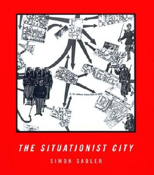 The Situationist City by Simon Sadler