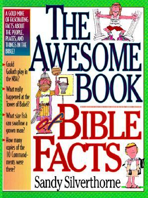 The Awesome Book of Bible Facts by Sandy Silverthorne