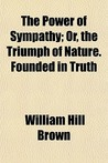 The Power of Sympathy; Or, the Triumph of Nature. Founded in Truth