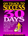 On Track to Success in 30 Days: Energize Your Real Estate Career to Become a Top Producer