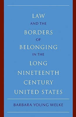 Law and the Borders of Belonging in the Long Nineteenth Century United States
