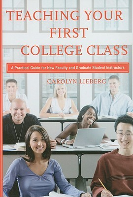 Teaching Your First College Class by Carolyn Lieberg