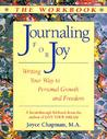 Journaling for Joy: The Workbook; Writing Your Way to Personal Growth and Freedom: Writing Your Way to Personal Growth and Freedom