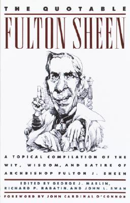 Download online for free The Quotable Fulton Sheen: A Topical Compilation of the Wit, Wisdom, and Satire of Archbishop Fulton J. Sheen by Fulton J. Sheen, Richard P. Rabatin, John L. Swan ePub