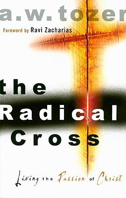 The Radical Cross by A.W. Tozer