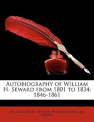 Autobiography of William H. Seward from 1801 to 1834: 1846-1861