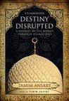 Destiny Disrupted by Tamim Ansary