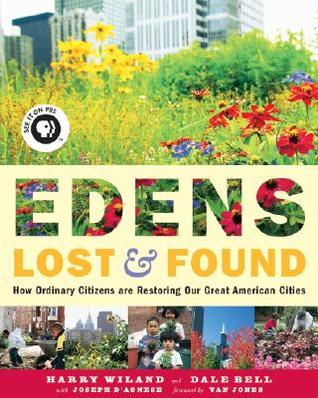 Edens Lost & Found: How Ordinary Citizens Are Restoring Our Great Cities
