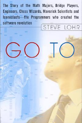 Go To: The Story of the Math Majors, Bridge Players, Engineers, Chess Wizards, Maverick Scientists, and Iconoclasts-- the Programmers Who Created the Software Revolution