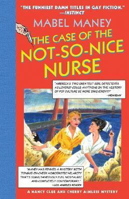 The Case of the Not-So-Nice Nurse by Mabel Maney