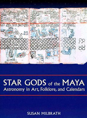 Star Gods of the Maya: Astronomy in Art, Folklore, and Calendars (The Linda Schele Series in Maya and Pre-Columbian Studies)