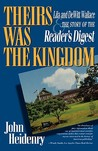 Their's Was the Kingdom: Lila & Dewitt Wallace & the Story of the Reader's Digest