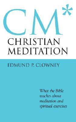 Christian Meditation: What the Bible Teaches About Meditation and Spiritual Exercises