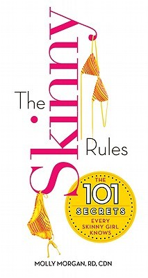 The Skinny Rules: The 101 Secrets Every Skinny Girl Knows