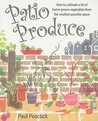 Patio Produce: How to Cultivate a Lot of Home-Grown Vegetables from the Smallest Possible Space