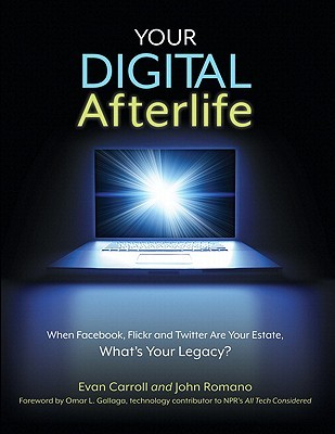 Your Digital Afterlife by Evan Carroll