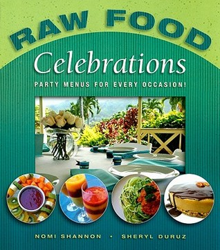 Raw Food Celebrations by Nomi Shannon