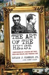 The Art of the Heist: Confessions of a Master Art Thief, Rock-and-Roller, and Prodigal Son