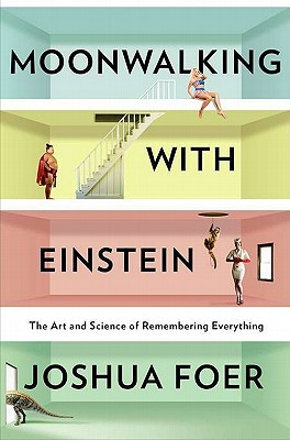 Moonwalking with Einstein: The Art and Science of Remembering Everything - Joshua Foer epub download and pdf download