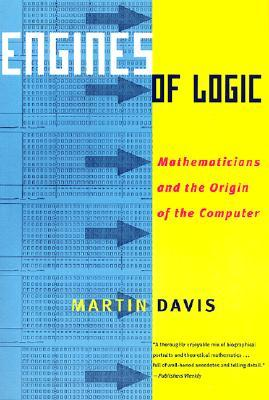 Engines of Logic: Mathematicians & the Origin of the Computer
