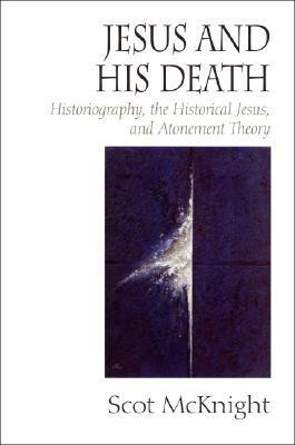 Jesus and His Death: Historiography, the Historical Jesus, and Atonement Theory