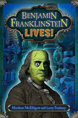 Benjamin Franklinstein Lives! by Matthew McElligott