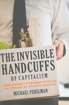 The Invisible Handcuffs of Capitalism: How Market Tyranny Stifles the Economy by Stunting Workers