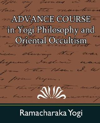 Advance Course in Yogi Philosophy and Oriental Occultism